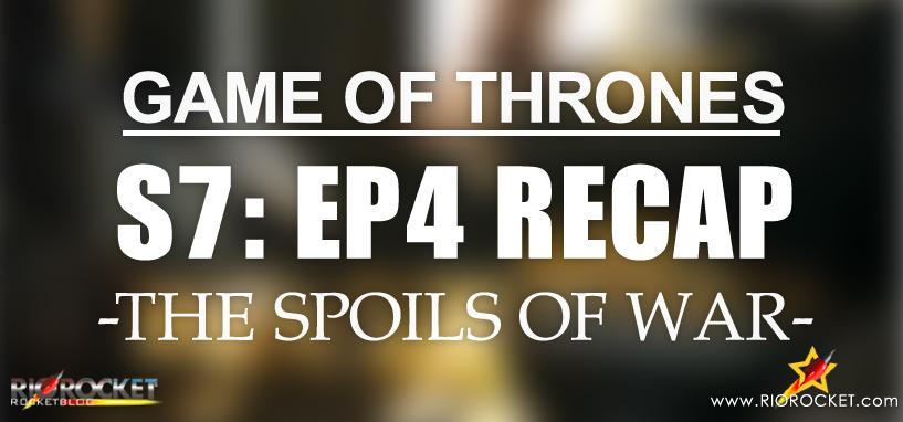 Game-of-Thrones-Season-7-Ep4-Recap-The-Spoils-of-War