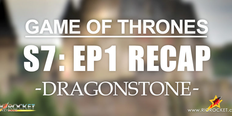 Game of Thrones Season 7 Episode 1 Recap – Dragonstone
