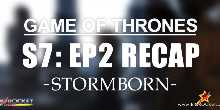 Game of Thrones Season 7 Ep 2 Recap – Stormborn